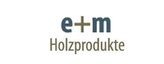 e + m Holzprodukte